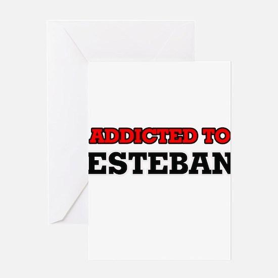 Addicted to Esteban Greeting Cards