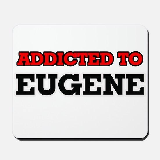 Addicted to Eugene Mousepad