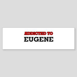 Addicted to Eugene Bumper Sticker