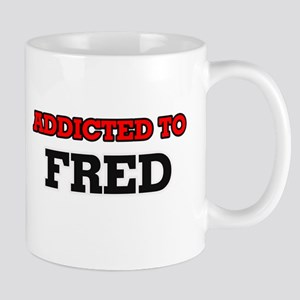 Addicted to Fred Mugs