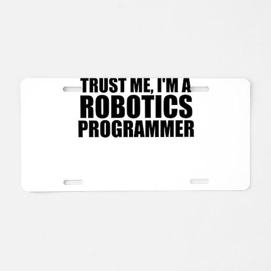 Trust Me, I'm A Robotics Programmer Aluminum L