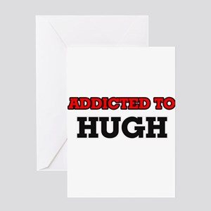 Addicted to Hugh Greeting Cards