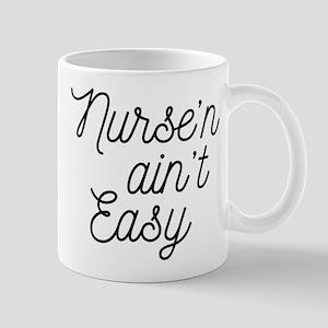 Nurse'n Ain't Easy 11 oz Ceramic Mug