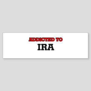 Addicted to Ira Bumper Sticker