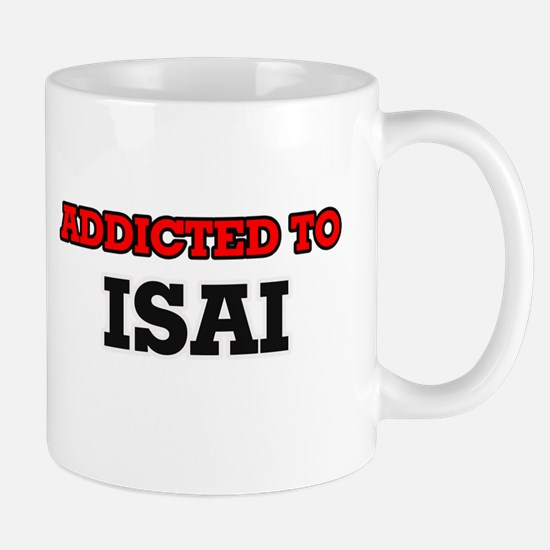 Addicted to Isai Mugs