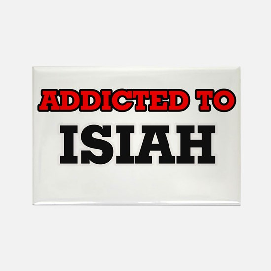 Addicted to Isiah Magnets