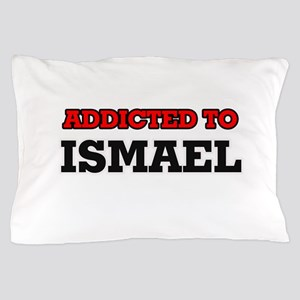 Addicted to Ismael Pillow Case