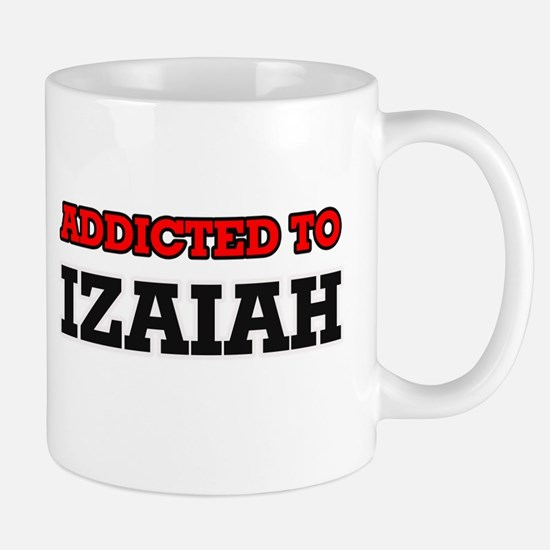 Addicted to Izaiah Mugs