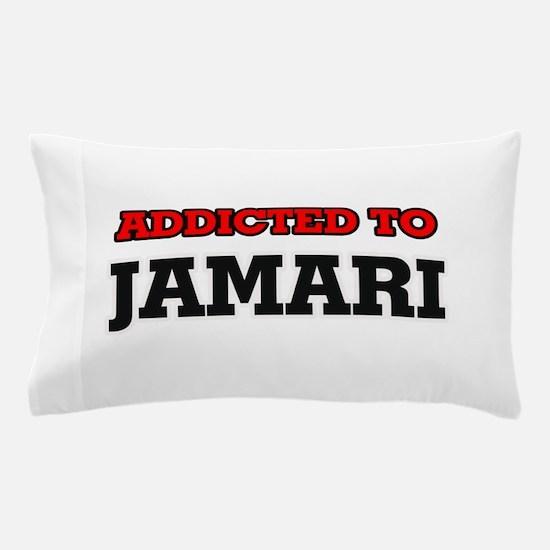 Addicted to Jamari Pillow Case
