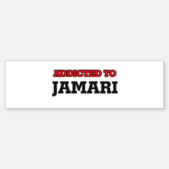 Addicted to Jamari Bumper Bumper Bumper Sticker