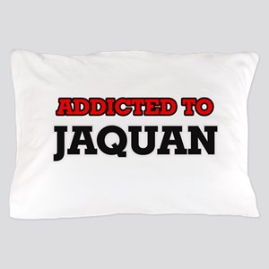 Addicted to Jaquan Pillow Case