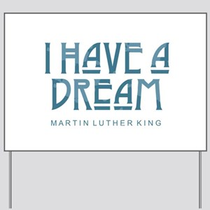 I Have a Dream Yard Sign
