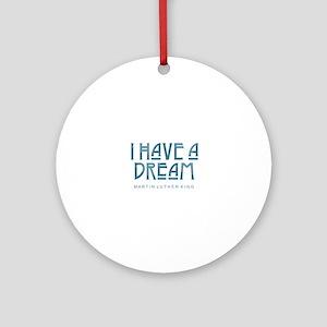 I Have a Dream Round Ornament