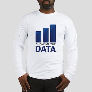 Show Me the Data Long Sleeve T-Shirt