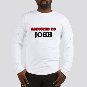 Addicted to Josh Long Sleeve T-Shirt