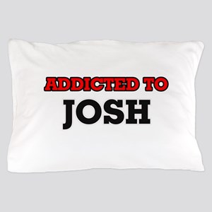 Addicted to Josh Pillow Case