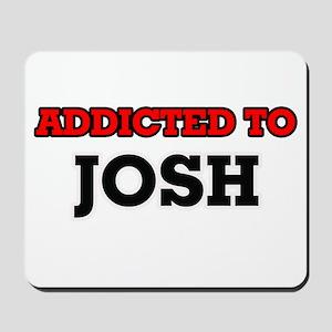 Addicted to Josh Mousepad