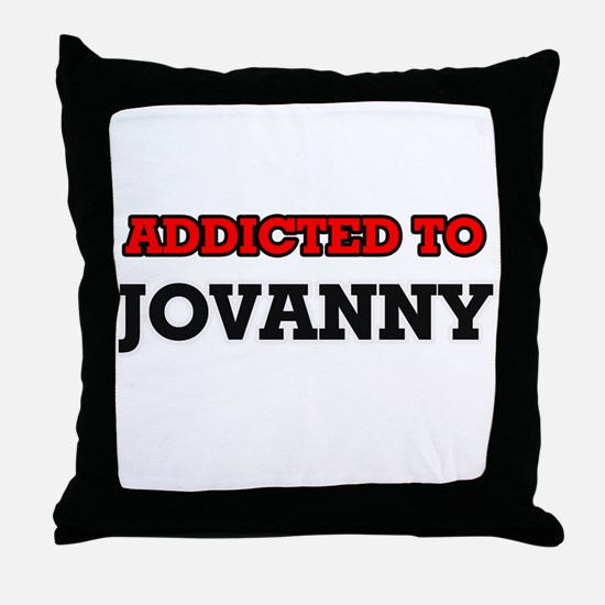 Addicted to Jovanny Throw Pillow