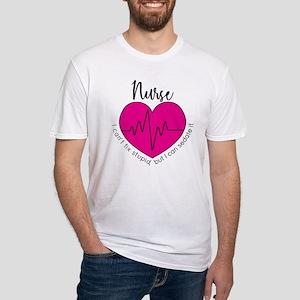 Nurse I Can't Fix Stupid Fitted T-Shirt