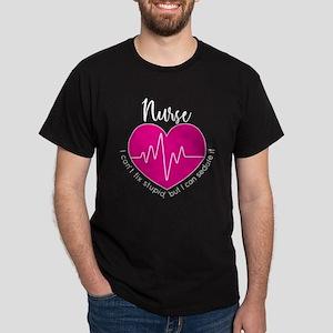 Nurse I Can't Fix Stupid Dark T-Shirt