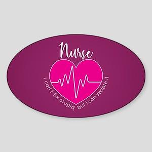 Nurse I Can't Fix Stupid Sticker (Oval)