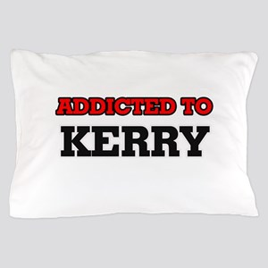 Addicted to Kerry Pillow Case