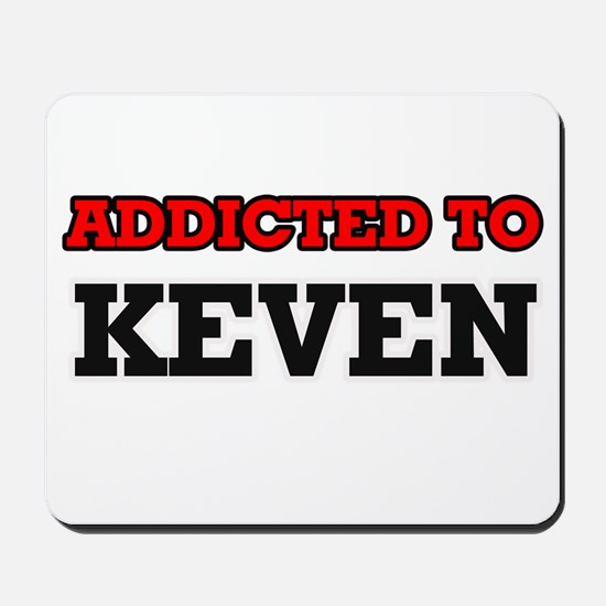 Addicted to Keven Mousepad