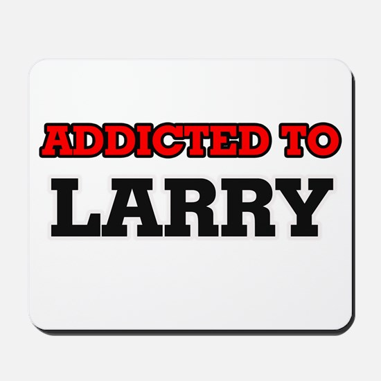 Addicted to Larry Mousepad