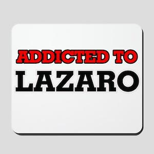 Addicted to Lazaro Mousepad