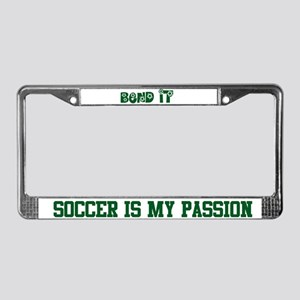 BEND IT-SOCCER IS MY PASSION License Plate Frame