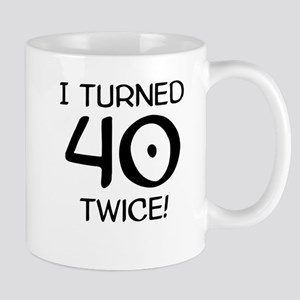 I Turned 40 Twice 80th Birthday Mugs
