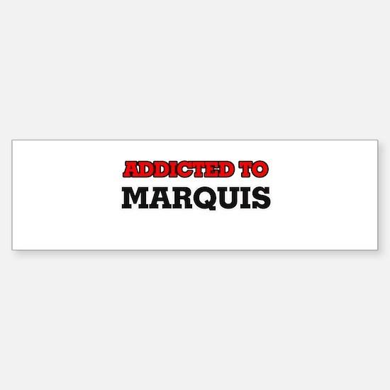 Addicted to Marquis Bumper Bumper Bumper Sticker