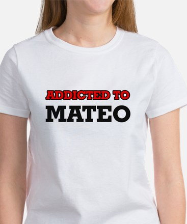Addicted to Mateo T-Shirt