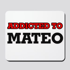 Addicted to Mateo Mousepad