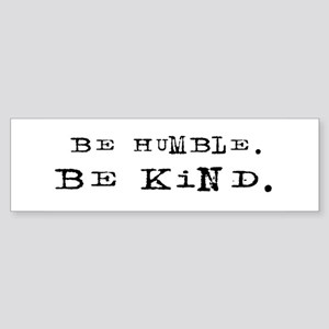 BE HUMBLE. BE KIND. Bumper Sticker