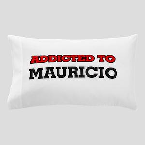 Addicted to Mauricio Pillow Case