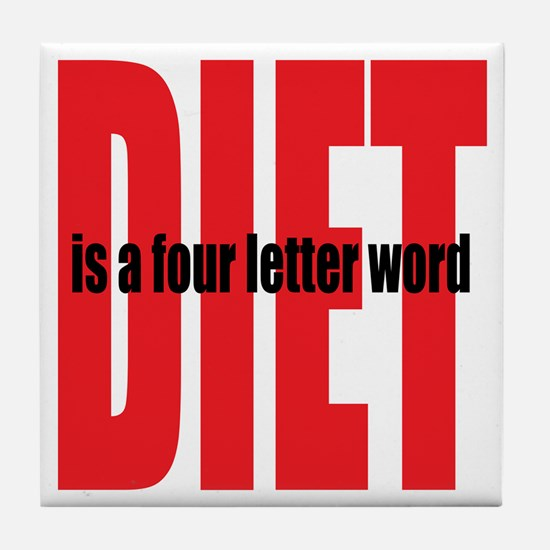 Diet Is A 4-Letter Word Tile Coaster