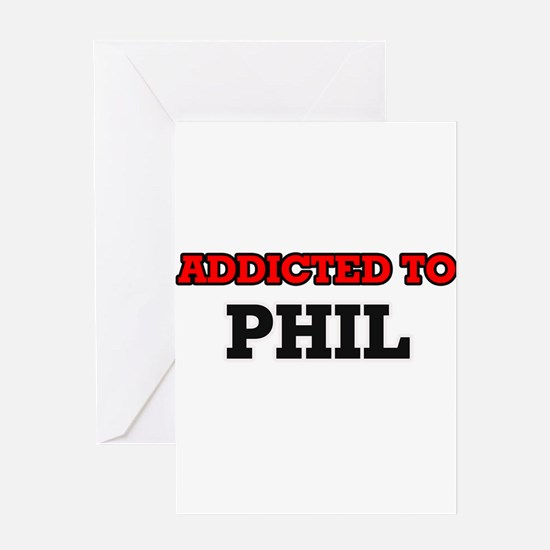 Addicted to Phil Greeting Cards