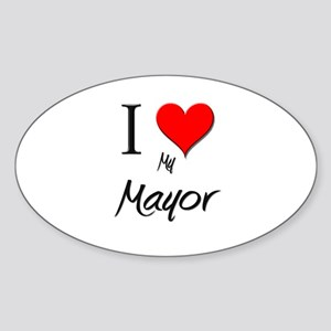 I Love My Mayor Oval Sticker