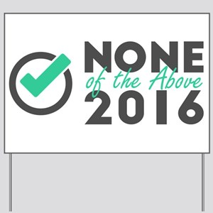 None Of The Above 2016 Yard Sign