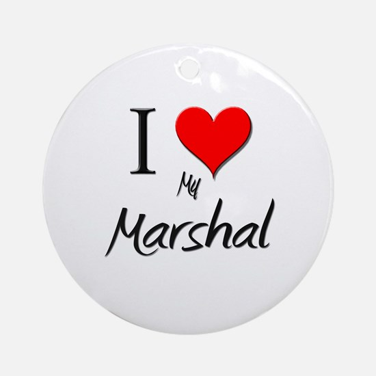 I Love My Marshal Ornament (Round)