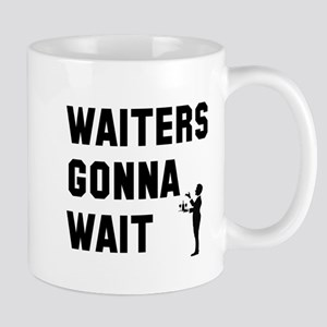 Waiters Gonna Wait Mugs