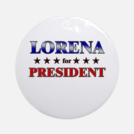 LORENA for president Ornament (Round)