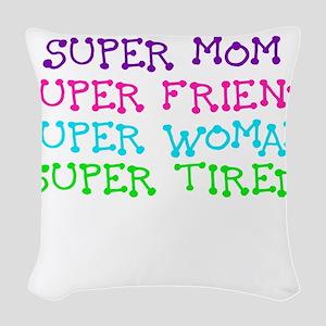 SUPER MOM SUPER FRIEND SUPER WOMAN SUPER TIRED Wov