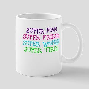 SUPER MOM SUPER FRIEND SUPER WOMAN SUPER TIRED Mug