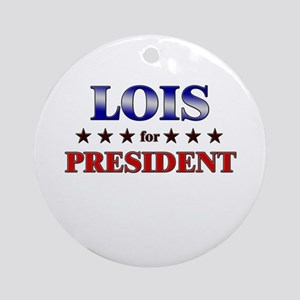LOIS for president Ornament (Round)