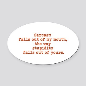 Sarcasm Falls out of Mouth.... Oval Car Magnet