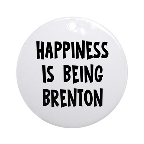 Happiness is being Brenton Ornament (Round)