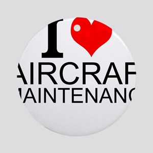 I Love Aircraft Maintenance Round Ornament