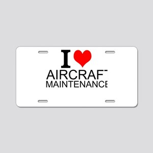 I Love Aircraft Maintenance Aluminum License Plate